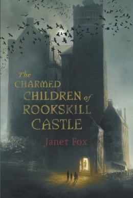 Janet Fox THE CHARMED CHILDREN OF ROOKSKILL CASTLE